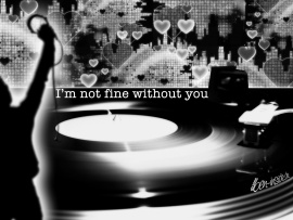 I'm Not Fine Without You (click to view)
